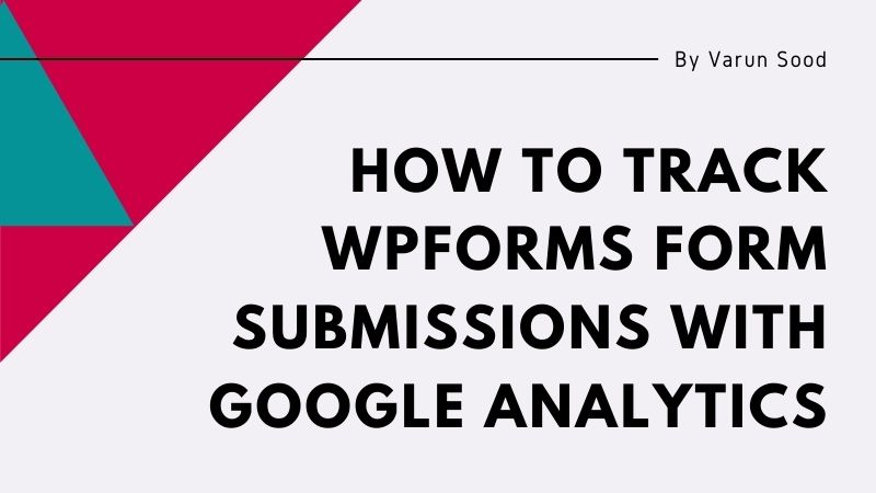 How to Track WPForms Form Submissions with Google Analytics